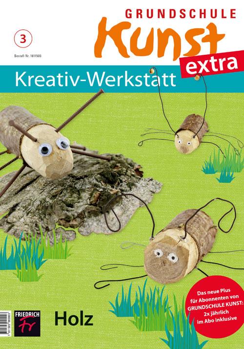 Grundschule Kunst extra: Kreativ-Werkstatt 3/18