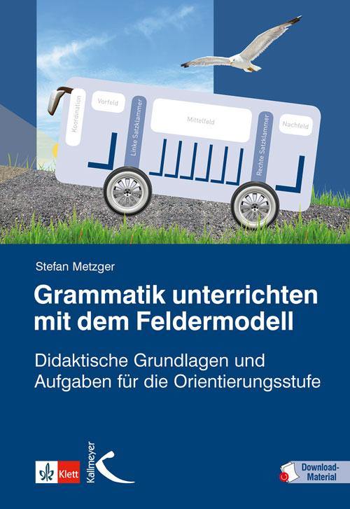 Grammatik unterrichten mit dem Feldermodell