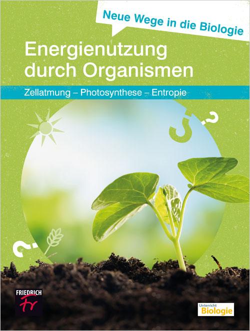 Neue Wege in die Biologie: Energienutzung durch Organismen