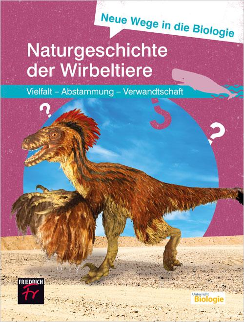 Neue Wege in die Biologie: Naturgeschichte der Wirbeltiere