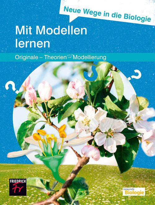 Neue Wege in die Biologie: Modelle (Originale – Theorien – Modellierung)