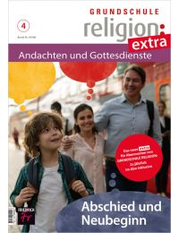 Grundschule Religion extra: Andachten & Gottesdienste Ausgabe 4/20